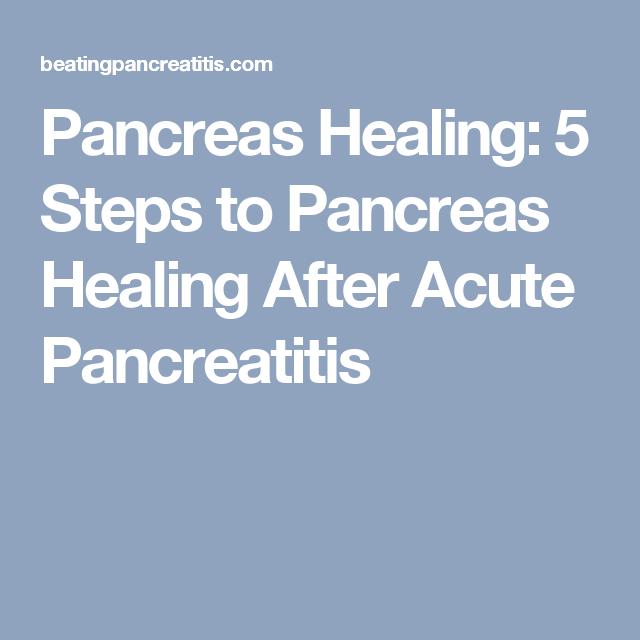 Pancreas Healing 5 Steps To Pancreas Healing After Acute