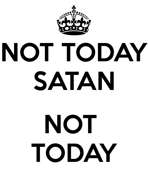 Not Today Satan Not Today Satan Quotes Done Quotes Pretty Quotes
