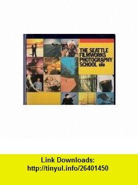The Seattle Filmworks Photography School (Home Study Course) (9780937649060) Cliff Hollenbeck, Eric Ericson, Nancy Hollenbeck, Art Wolfe , ISBN-10: 0937649066  , ISBN-13: 978-0937649060 ,  , tutorials , pdf , ebook , torrent , downloads , rapidshare , filesonic , hotfile , megaupload , fileserve
