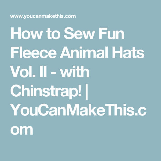 0fdec4fe37d How to Sew Fun Fleece Animal Hats Vol. II - with Chinstrap ...