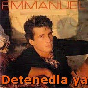 Acordes D Canciones: Emmanuel - Detenedla ya