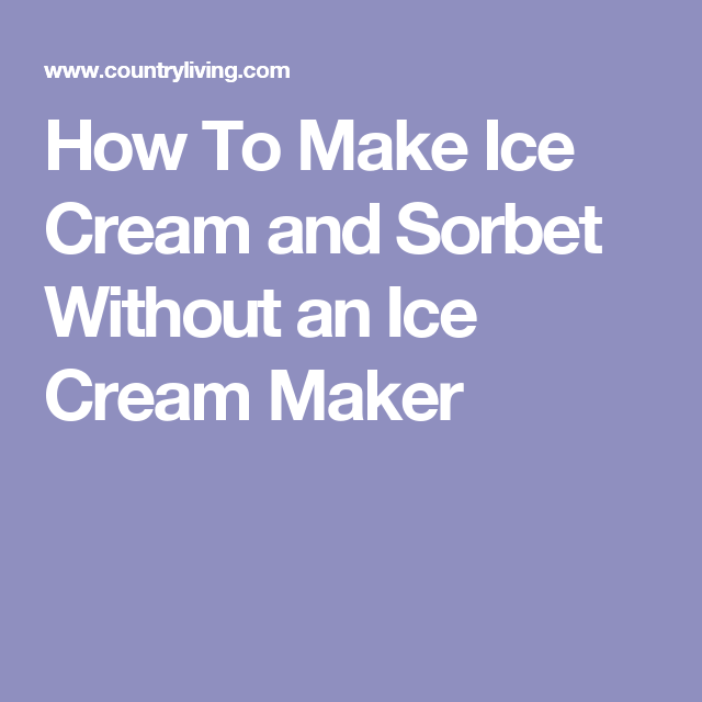 How To Make Ice Cream and Sorbet Without an Ice Cream Maker