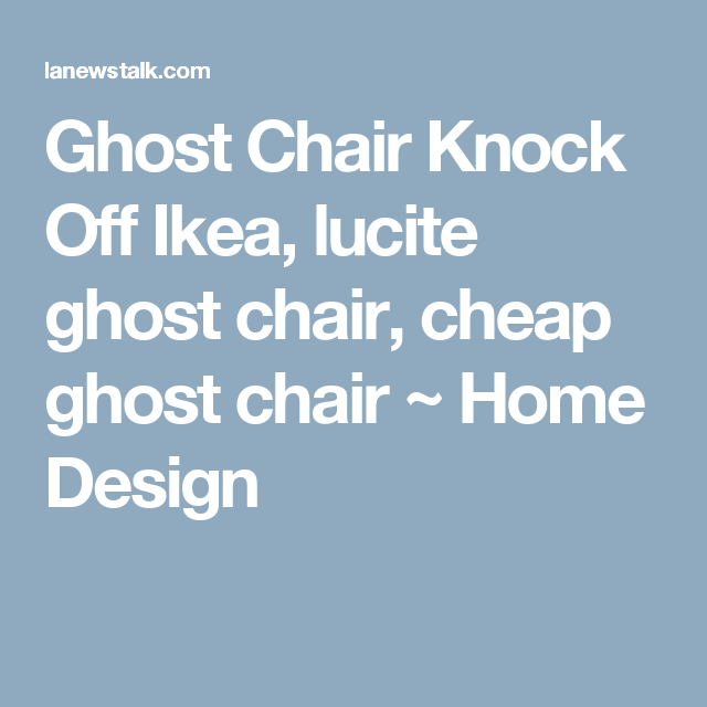 Ghost Chair Knock Off Ikea, Lucite Ghost Chair, Cheap Ghost Chair ~ Home  Design
