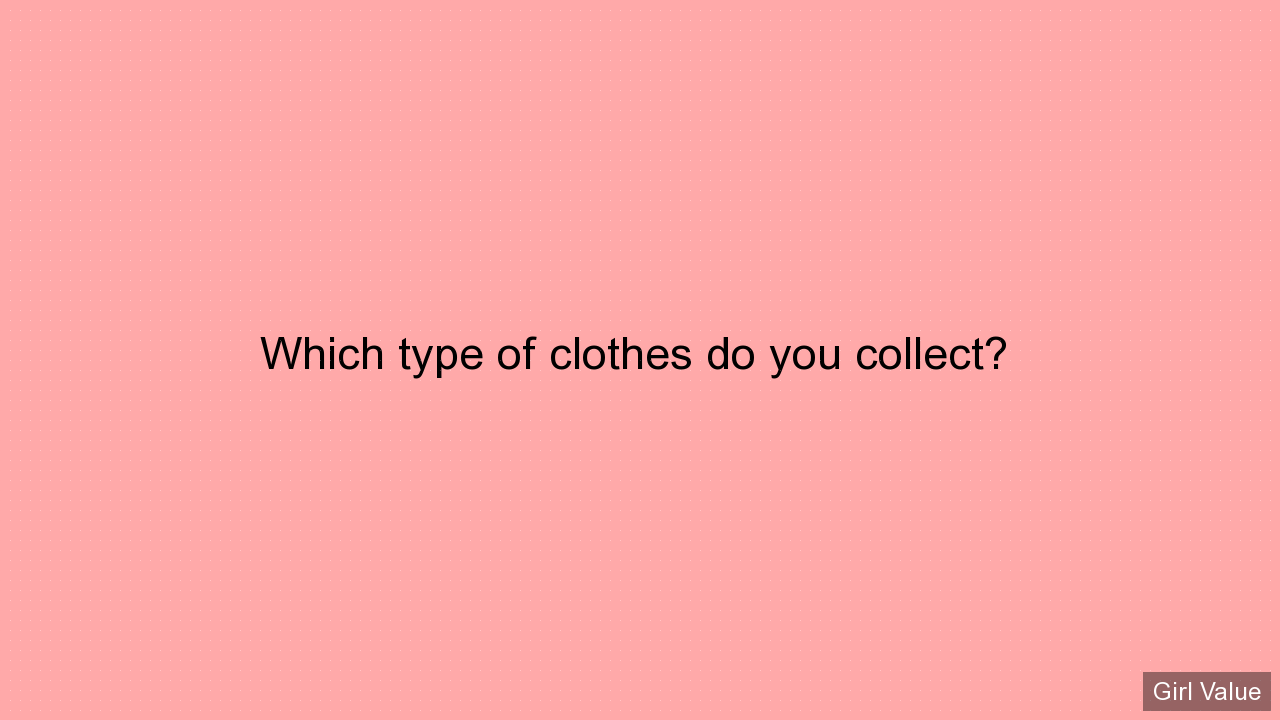 Which type of clothes do you collect?