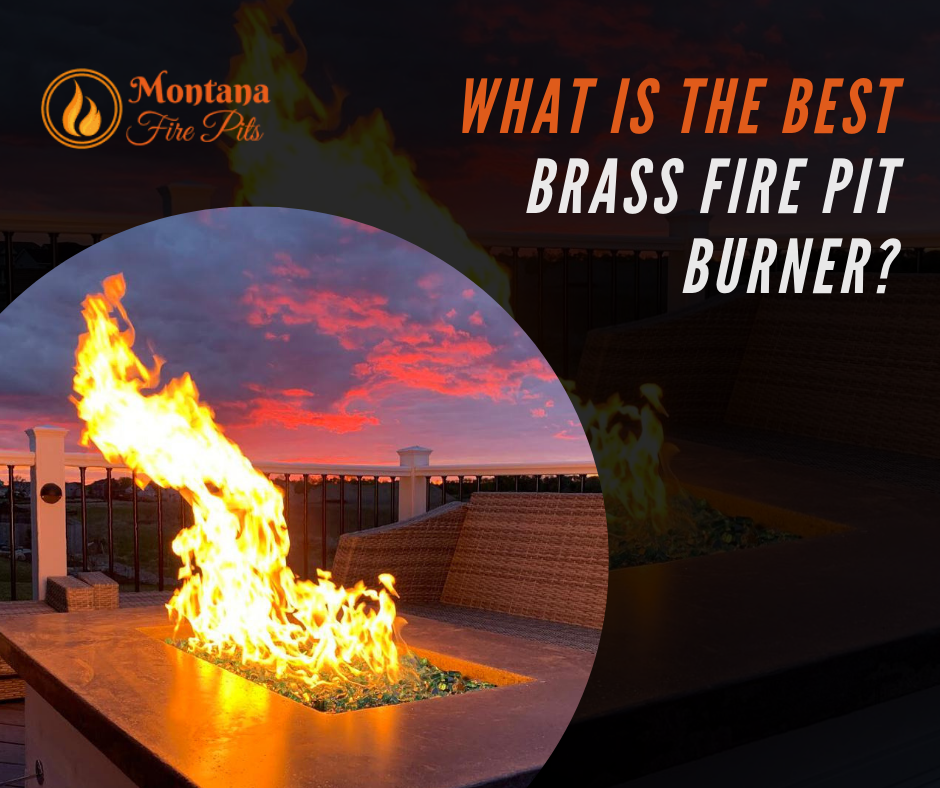 At Montana Fire Pits We Only Use Brass Because It Retains And Emits More Heat Than Stainless Steel Not To Mention Brass Is More Fire Pit Custom Fire Pit Fire