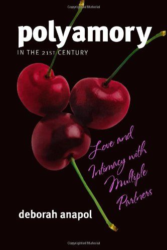 Polyamory In The 21st Century Love And Intimacy With Multiple