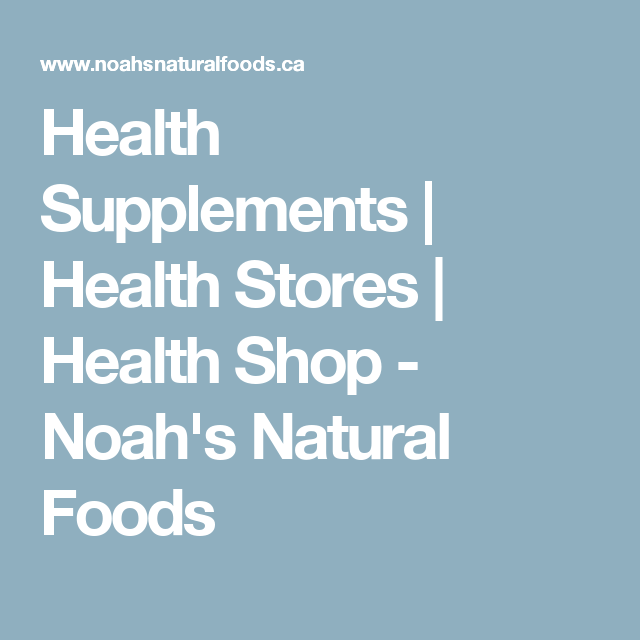 Health Supplements | Health Stores | Health Shop - Noah's Natural Foods