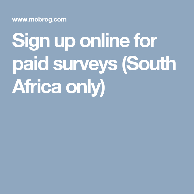 Sign Up Online For Paid Surveys South Africa Only Paid Surveys