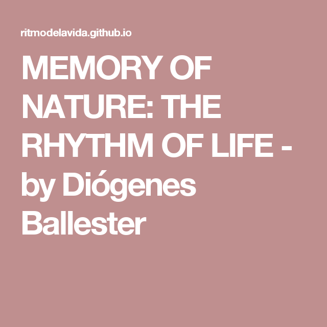 MEMORY OF NATURE: THE RHYTHM OF LIFE - by Diógenes Ballester