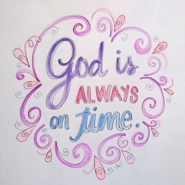 God is always right on time.