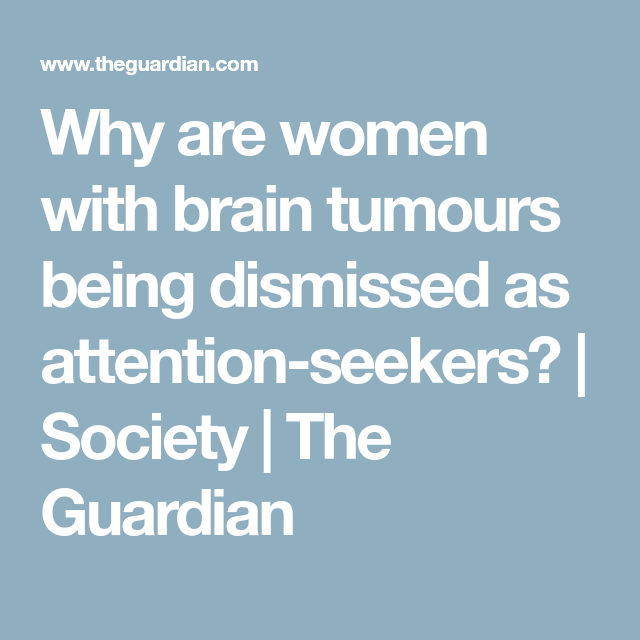 Why are women with brain tumours being dismissed as attention