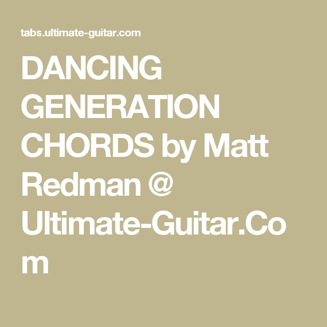 DANCING GENERATION CHORDS by Matt Redman @ Ultimate-Guitar.Com ...