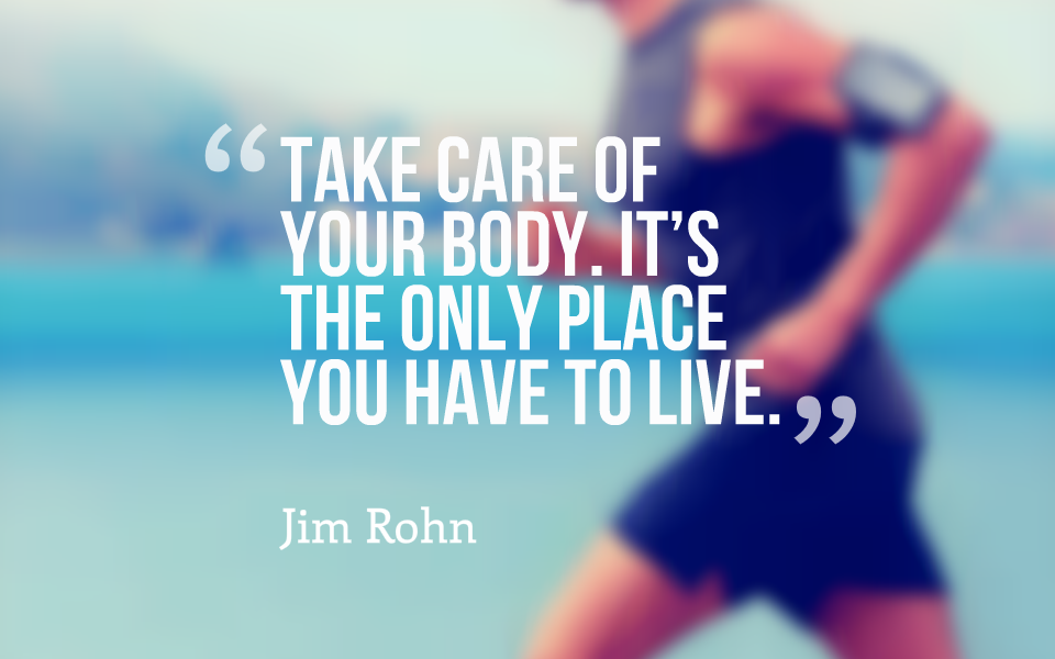 Jim Rohn Quotes Take Care Of Your Body Its The Only Place You Have