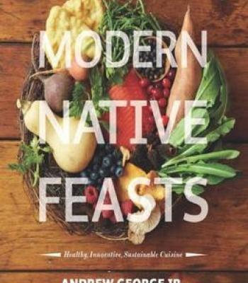 Modern native feasts healthy innovative sustainable cuisine pdf modern native feasts healthy innovative sustainable cuisine pdf native american recipesamerican foodamerican forumfinder Choice Image