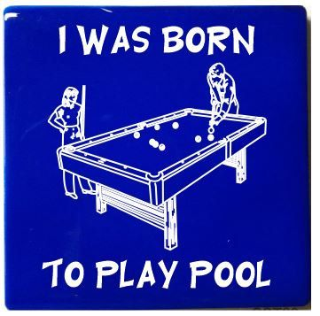 I was born to play pool!