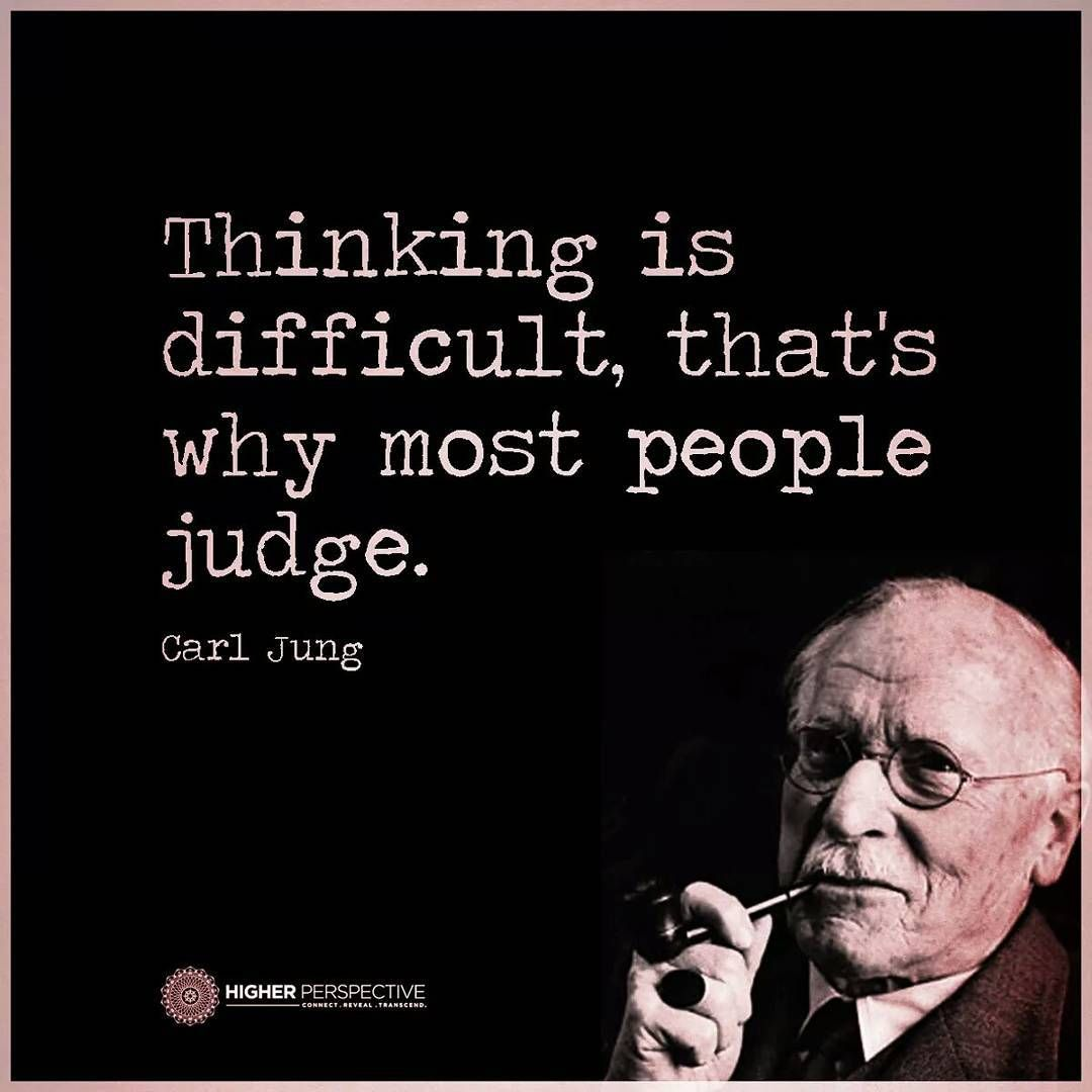 """#think #thinking #difficult #people #judge #carljung #quote #quotes #quotestoliveby #quoteoftheday #quotestagram #higherperspective #higherperspectives"""