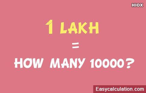 1 Lakh = How many Ten Thousand?