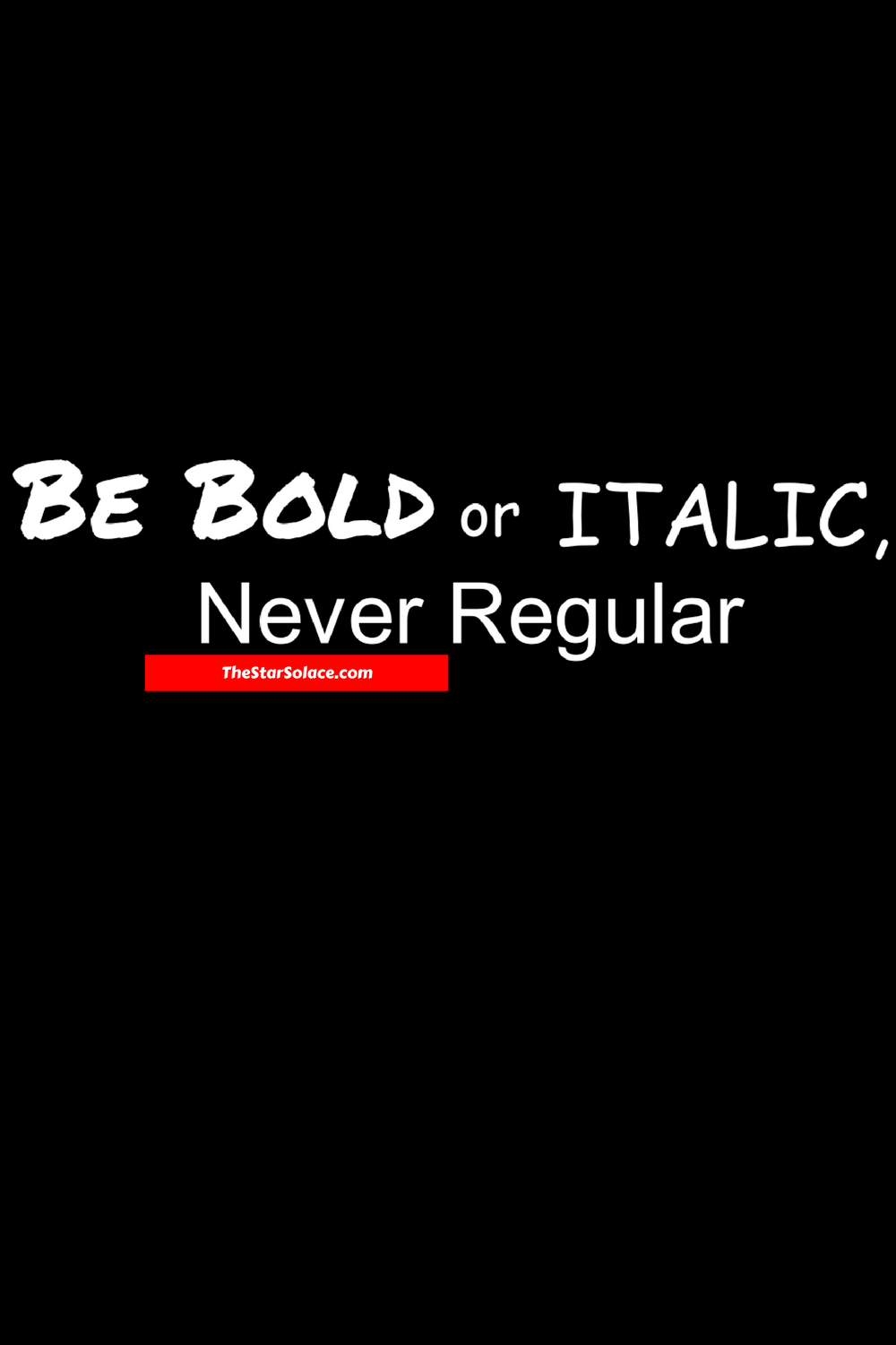 Be BOLD or Italic, never regular.....star solace, motivation, inspiration, life, words, quotes, lifestyle, win, victory