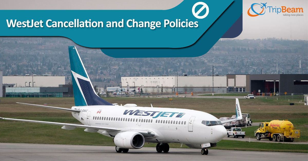 WestJet Flight Ticket Change And Cancellation Policy (With