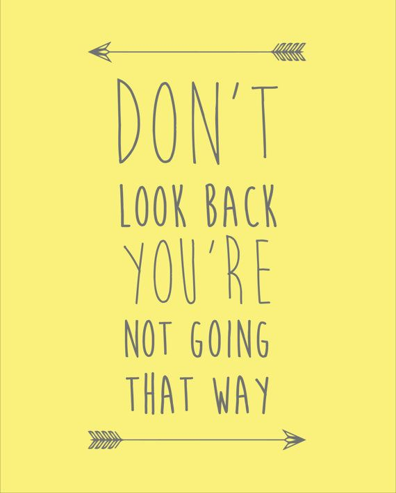 Dont Look Back Youre Not Going That Way Yellow Quote Print