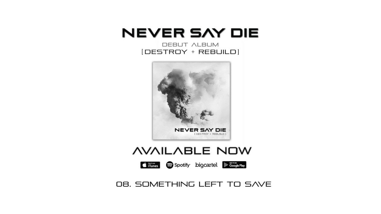 Never Say Die - Something Left To Save