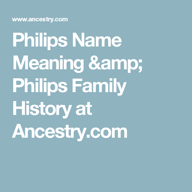 Philips Name Meaning & Philips Family History At Ancestry.com