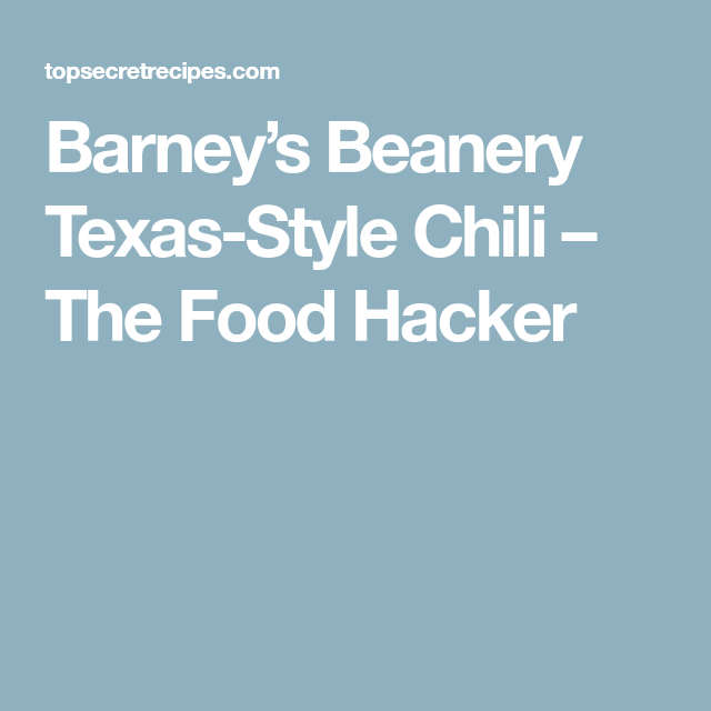 36fabfc4697b Barney s Beanery Texas-Style Chili – The Food Hacker