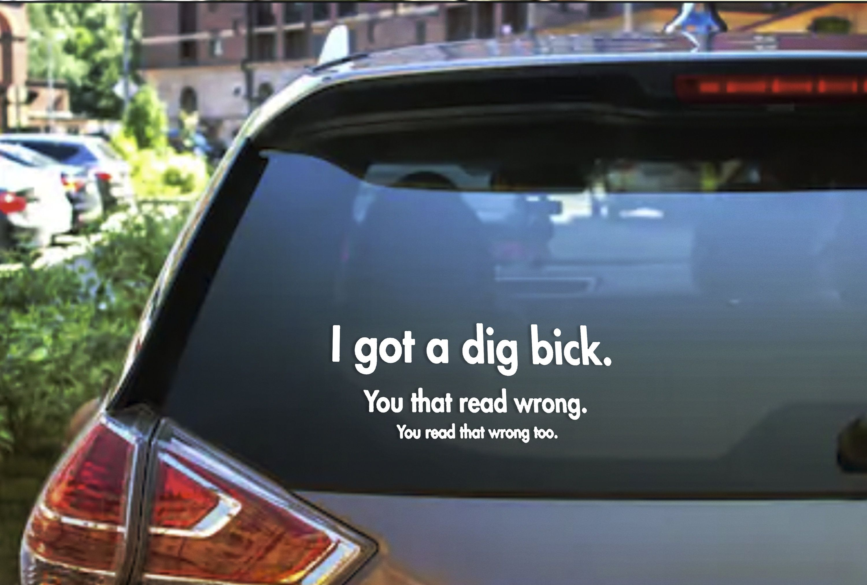 I Got A Bick Funny Decal Sticker