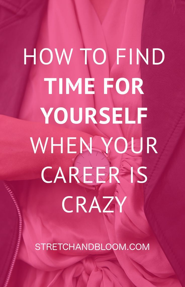 How to find more time for yourself when you have a crazy