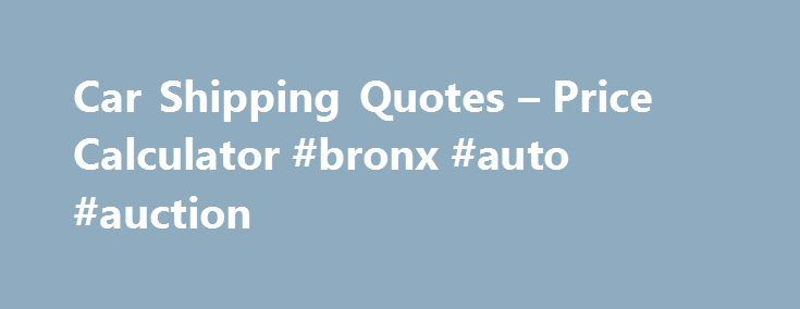 Shipping Quote Stunning Car Shipping Quotes  Price Calculator #bronx #auto #auction Http