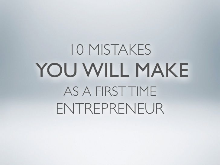 10-mistakes-you-will-make-as-a-first-time-entrepreneur by Anders Fredriksson via Slideshare
