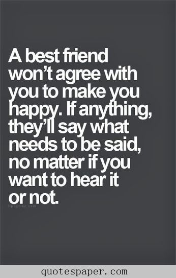 Best friends tell you the truth, no matter how hard it may be to