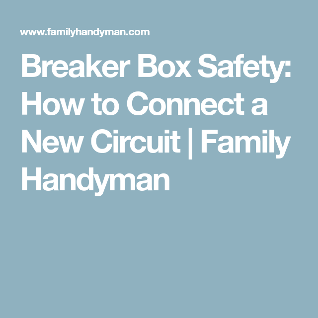Breaker Box Safety: How to Connect a New Circuit | Family Handyman ...