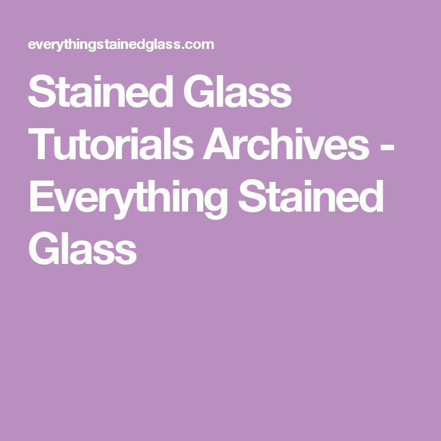 Stained Glass Tutorials Archives - Everything Stained Glass