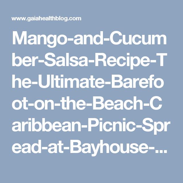 Mango-and-Cucumber-Salsa-Recipe-The-Ultimate-Barefoot-on-the-Beach-Caribbean-Picnic-Spread-at-Bayhouse-Villa-British-Virgin-Islands.jpg 699×443 pikseliä