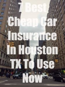 7 Best Cheap Car Insurance In Houston Tx Cheap Car Insurance And