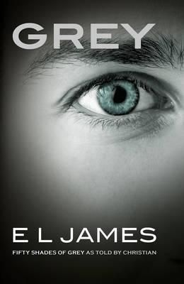 Booktopia Has Grey Fifty Shades Of Grey As Told By Christian By E Buy A Discounted Paperback Of Grey Online From Australias Leading Online Bookstore