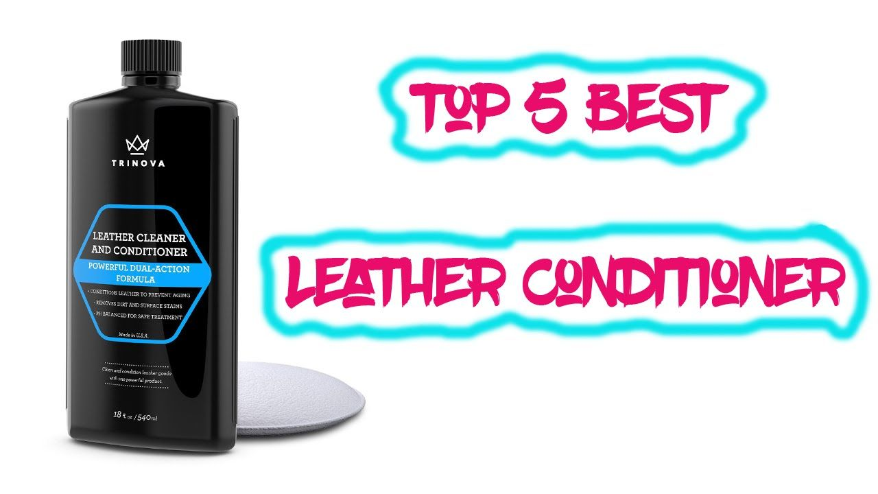 Top 5 Best Leather Conditioner Reviews 2016 Best Leather