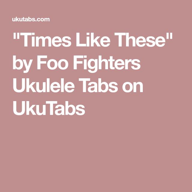Times Like These By Foo Fighters Ukulele Tabs On Ukutabs 70