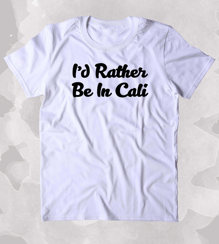 80052844 I'd Rather Be In Cali Shirt Beach Ocean California LA Hip Hop Hippie  Clothing Tumblr T-shirt