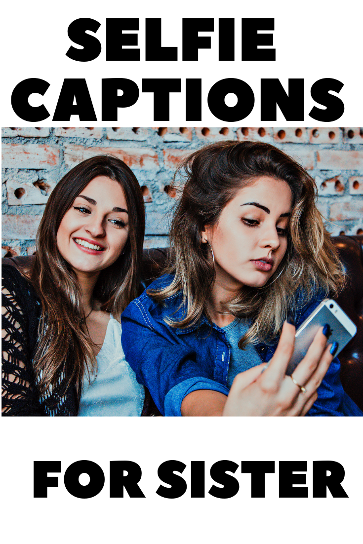 Sisters Before Misters 60 Selfie Captions To Show Off Your Partner In Crime On I