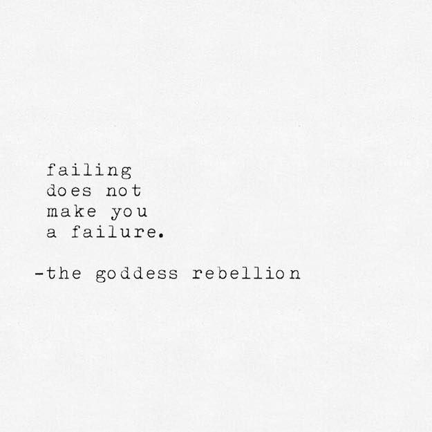 Failing does not make you a failure. ~ #SheQuotes the goddess rebellion #Quotes #courage #bravery #determination #feminism #success #goals