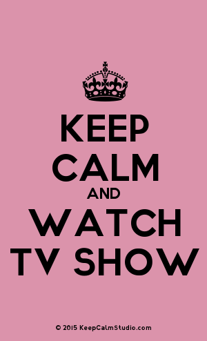 [Crown] Keep Calm And Watch Tv Show