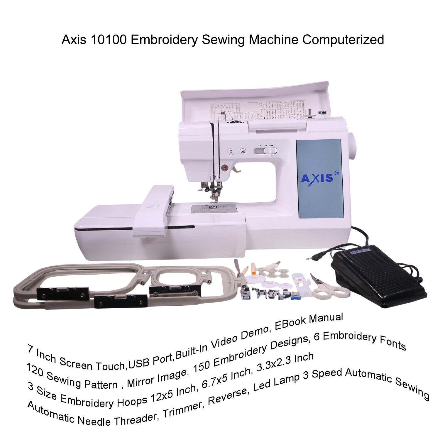Axis 10100 Embroidery Sewing Machine Computerized 7 Inch Screen Touch USB  Port Built-In Video Demo EBook Manual 120 Sewing Pattern 150 Embroidery  Designs 6 ...