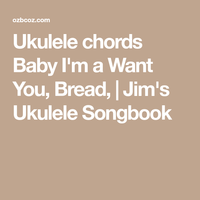 Ukulele chords Baby I\'m a Want You, Bread, | Jim\'s Ukulele Songbook ...