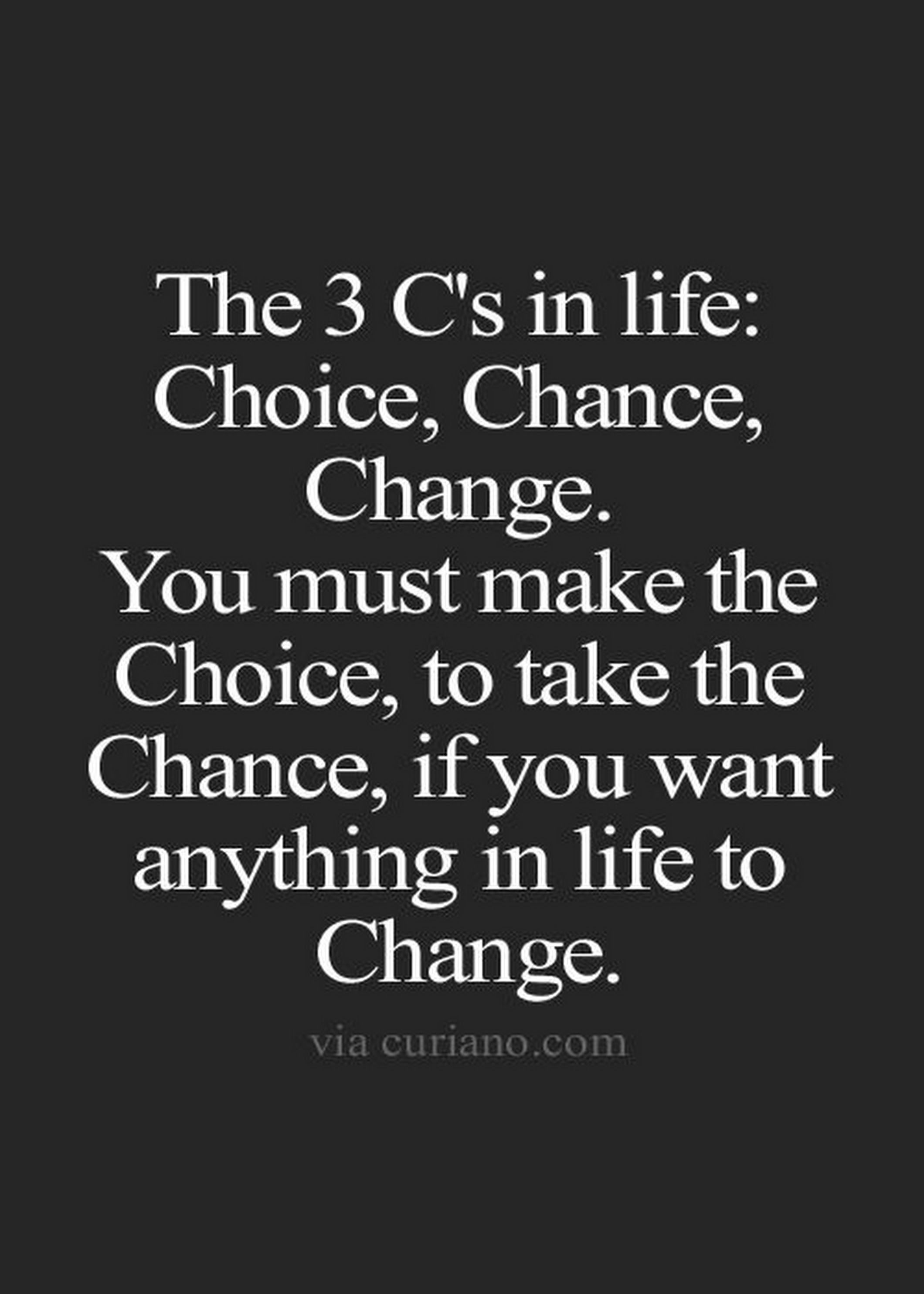 Friends Later In Life Quotes: The 3 C's In Life: Choice, Chance, Change. You Must Make