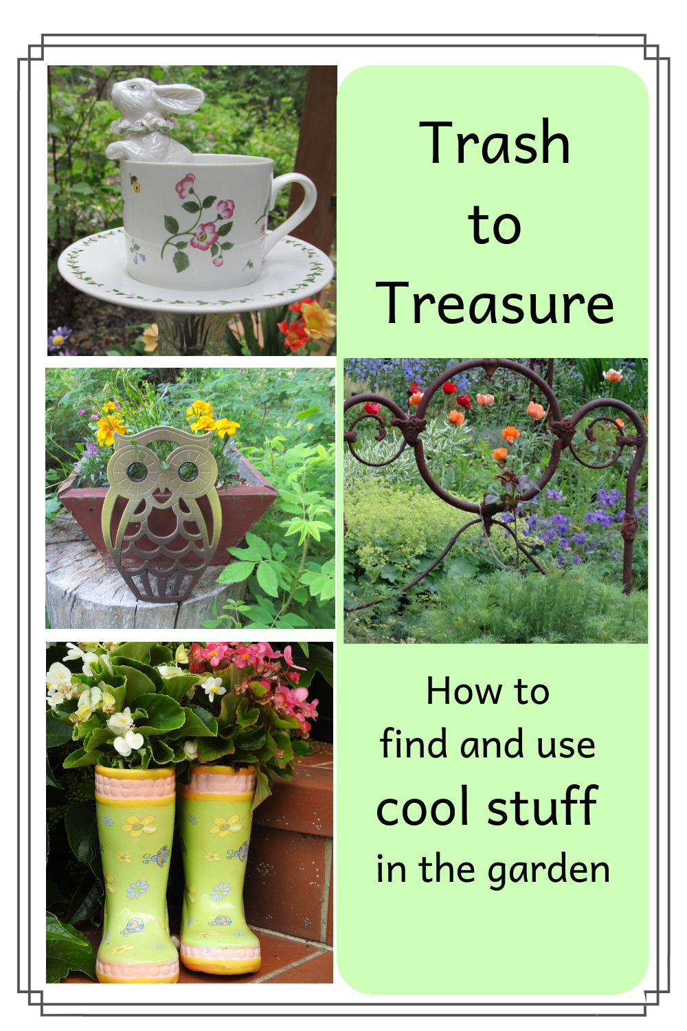 Discover what interesting Trash to Treasure items make great garden decor