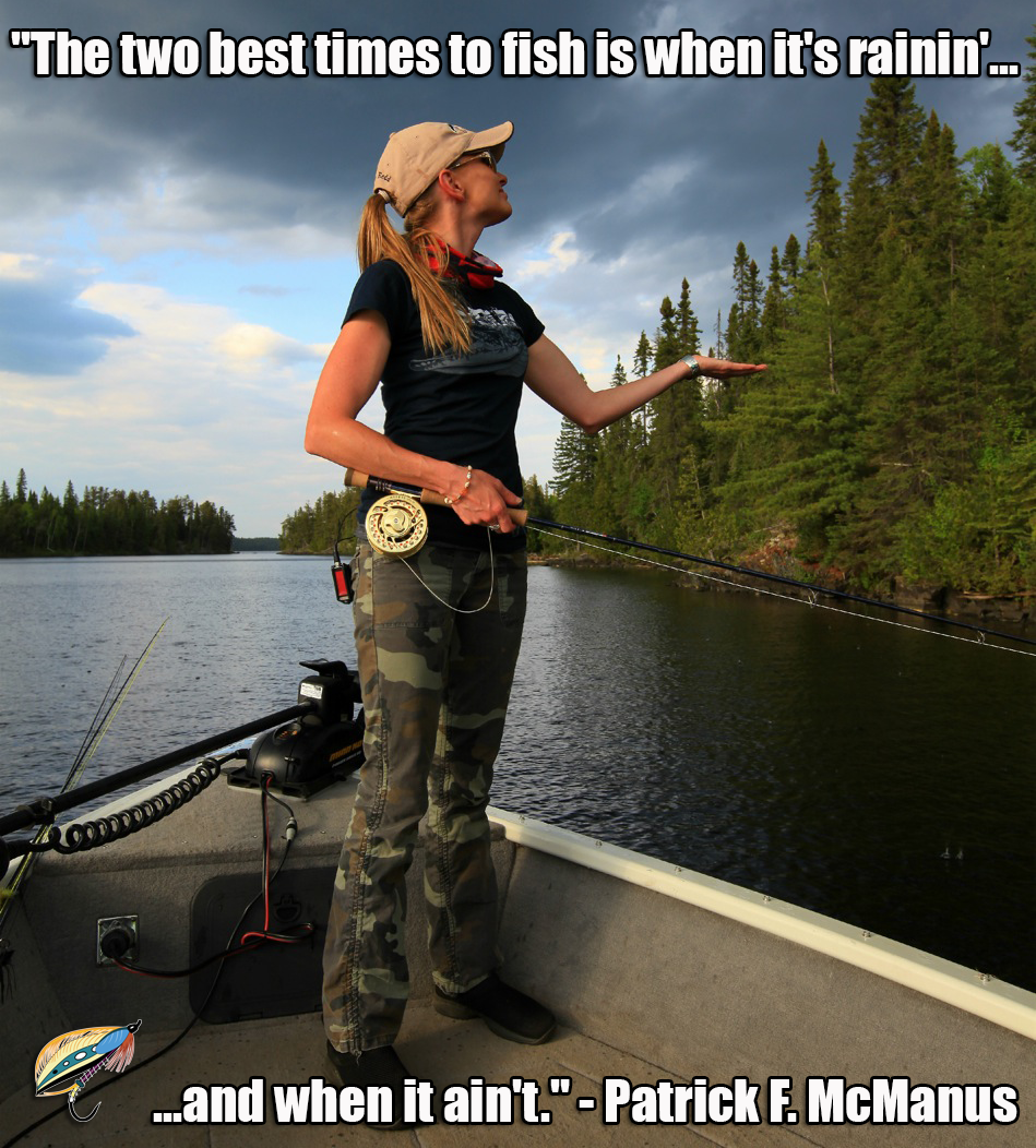 The two best times to fish is when it\'s rainin\' and when it ain\'t ...