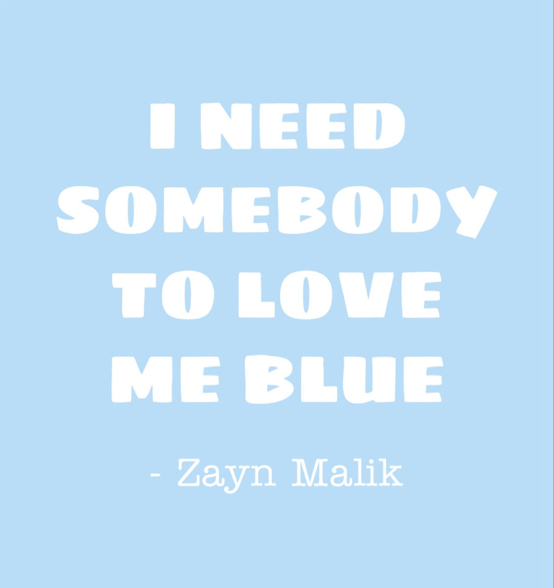 Pin By Abril On Blue In 2020 Need Somebody To Love Somebody To Love My Love