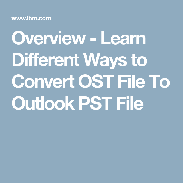 Overview - Learn Different Ways to Convert OST File To Outlook PST File